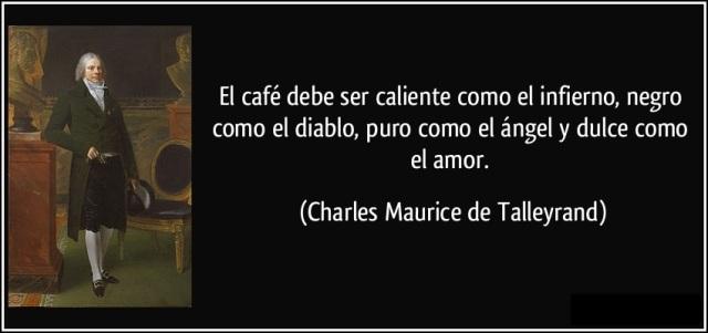 frase-el-cafe-debe-ser-caliente-como-el-infierno-negro-como-el-diablo-puro-como-el-angel-y-dulce-como-charles-maurice-de-talleyrand-131804