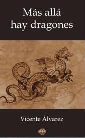 Más allá hay dragones, de Vicente Álvarez
